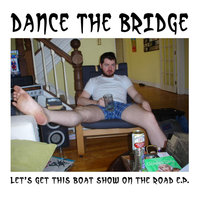 Let's Get This Boat Show On the Road EP — Dance the Bridge