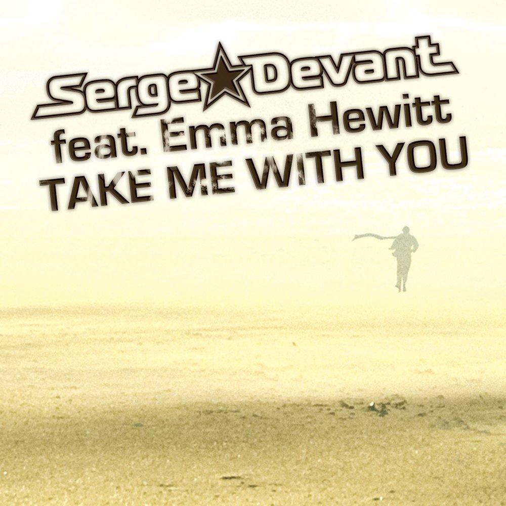 SERGE DEVANT EMMA HEWITT TAKE ME WITH YOU СКАЧАТЬ БЕСПЛАТНО