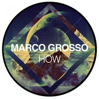 How — Marco Grosso