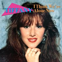 I Think We're Alone Now — Tiffany