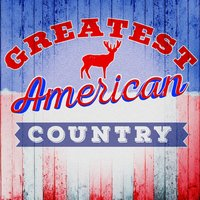 Greatest American Country — American Country Hits, Country Love, American Country Hits|Country Love