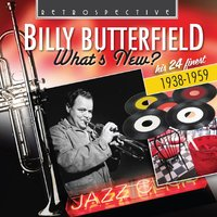 Billy Butterfield: What's New? — Billy Butterfield