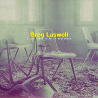 I Was Going To Be An Astronaut — Greg Laswell