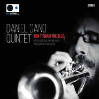 Don't Touch the Blue — Paco Charlín, Pedro Cortejosa, Wilfried Wilde, Daniel Cano Quintet, Jesús Pazos
