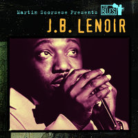 Martin Scorsese Presents The Blues: J.B. Lenoir — J.B. Lenoir