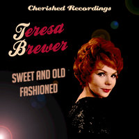 Sweet And Old Fashioned — Teresa Brewer