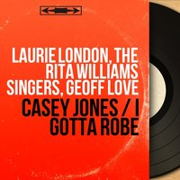 Casey Jones / I Gotta Robe — Laurie London, The Rita Williams Singers, Geoff Love