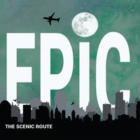 Epic — The Scenic Route