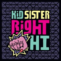 Right Hand Hi — Kid Sister