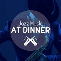 Jazz Music at Dinner — Dinner Music