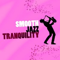Smooth Jazz Tranquility — The Chillout Players, Smooth Jazz Healers, Yoga Jazz Music, Yoga Jazz Music|Smooth Jazz Healers|The Chillout Players