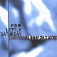 Can You See It Shine? ep — Poor Little Saturday