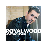 Not Giving Up - Single — Royal Wood