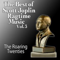 The Best Of Scott Joplin - Ragtime Music Vol. 3 — The Roaring Twenties