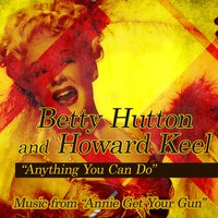 "Anything You Can Do: Music From ""Annie Get Your Gun"" — Betty Hutton, Howard Keel"