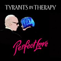 Perfect Love EP — Tyrants in Therapy