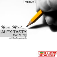Never Mind — Alex Tasty feat. V. Ray