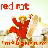 I'm A Big Kid Now — Red Rat