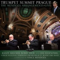 Trumpet Summit Prague: The Mendoza Arrangements Live — Bobby Shew, Randy Brecker, Czech National Symphony, St. Blaise's Big Band, Jan Hasenöhrl