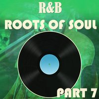 R&B Roots of Soul Part 7 — сборник
