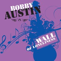 Wall Of Loneliness — Bobby Austin