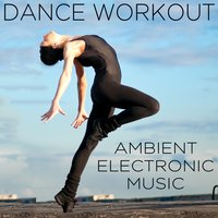 Dance Workout: Ambient Electronic Music for Dance Workout Class — сборник