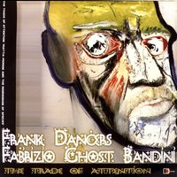 The Trade Of Attention — Frank Dancers & Fabrizio Ghost Bandini