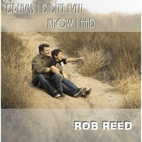 Dreams I Didn't Even Know I Had — Rob Reed