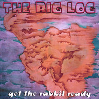 get the rabbit ready — The Big Log
