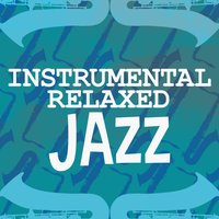 Instrumental Relaxed Jazz — Relaxing Instrumental Jazz Academy