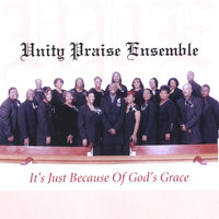 It's Just Because of God's Grace — Unity Praise Ensemble