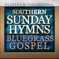 Southern Sunday Hymns: Blugrass Gospel — The Platinum Collection Band