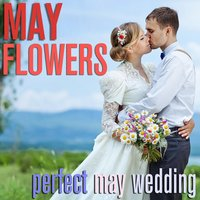 May Flowers - Perfect May Wedding — Romantic