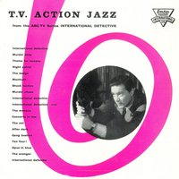 T.V. Action Jazz from the A.B.C.-T.V. Series International Detective — Edwin Astley|The TV Jazz All Stars