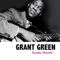 Sunday Mornin' — Grant Green