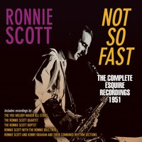 Not so Fast - The Complete Esquire Recordings 1951 — Ronnie Scott