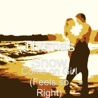 Come on Girl (Feels so Right) — Thomas Snow