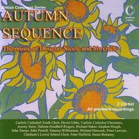 Autumn Sequence: The Music of Douglas Steele and His Circle — Stephen Hough, John Turner, Richard Baker