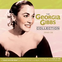 The Georgia Gibbs Collection 1946-58 — Georgia Gibbs