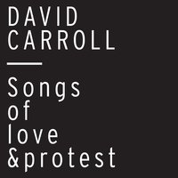 Songs of Love and Protest — David Carroll