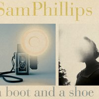 A Boot and a Shoe — Sam Phillips