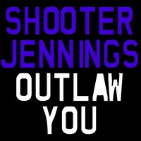 Outlaw You — Shooter Jennings