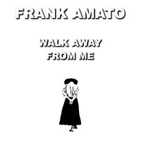 Walk Away from Me - Single — Frank Amato