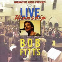 Live Worship With Bob Fitts — Bob Fitts