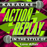 Karaoke Action Replay: In the Style of Love Affair — Karaoke Action Replay