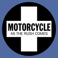 As The Rush Comes — Motorcycle