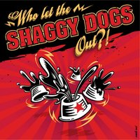 Who Let the Shaggy Dogs Out ? ! — Shaggy Dogs
