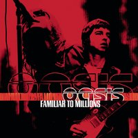 Familiar To Millions — Oasis