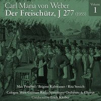 Carl Maria von Weber: Der Freischütz, J 277 (1955), Volume 1 — Erich Kleiber, Карл Мария фон Вебер, Elisabeth Grümmer, Rita Streich, Hans Hopf, Cologne West German Radio Symphony Orchestra, Cologne West German Radio Chorus