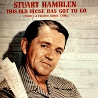 This Old House Has Got to Go (There's a Freeway Comin' Thru) — Stuart Hamblen